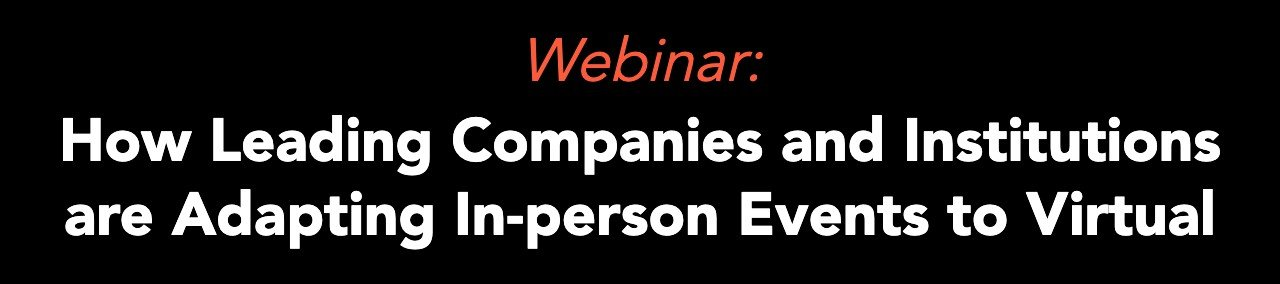 Webinar: How Leading Companies and Institutions are Adapting In-person Events to Virtual